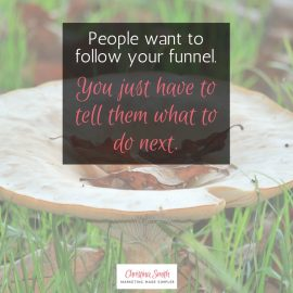 Want your tribe to follow a funnel? Always tell them what to do next.