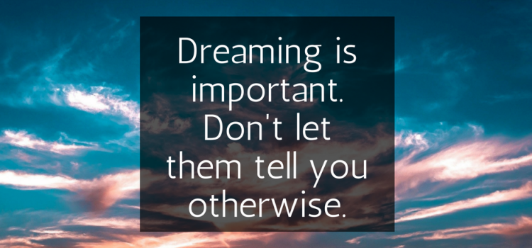 Dreaming is essential to abundance & business