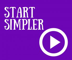 start simpler