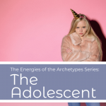 The Power of the Archetypes Series: The Adolescent Archetype