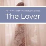 The Power of the Archetypes Series: The Lover