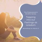 Empowered & Mindful Series: Feelings as Wisdom