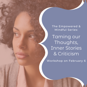 Empowered & Mindful Series: Taming our Thoughts