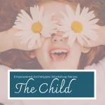 Empowered Archetypes Workshop: The Child