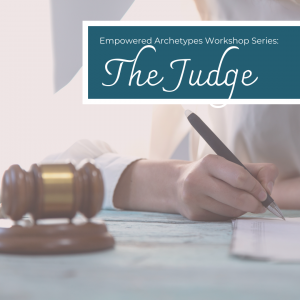 Empowered Archetypes Workshop: The Judge