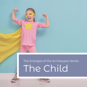The Power of the Archetypes Series: The Child