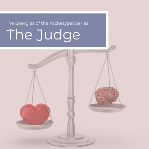 The Power of the Archetypes Series: The Judge Archetype