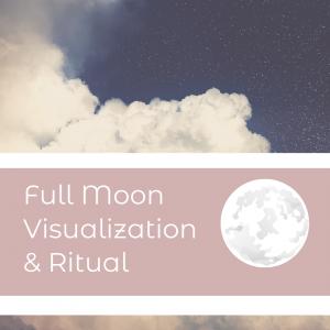 Full Moon Visualization & Ritual - May